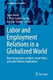 Labor and Employment Relations in a Globalized World: New Perspectives on Work, Social Policy and Labor Market Implications (Contributions to Economics)