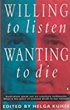 Willing to Listen, Wanting to Die