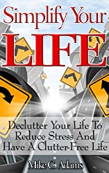 Simplify Your Life - Declutter Your Life To Reduce Stress And Have A Clutter-Free Life (stress-free book to read) (English Edition)