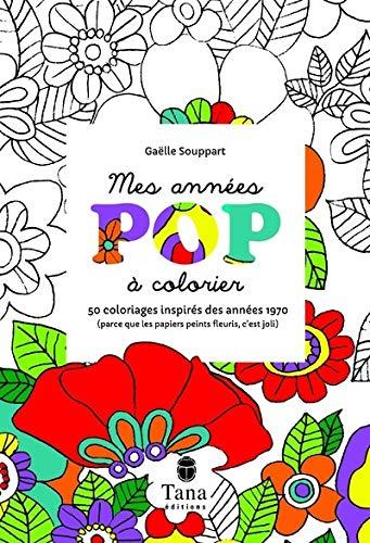 Mes années pop à colorier - 50 coloriages inspirés des années 1970 Gaëlle SOUPPART
