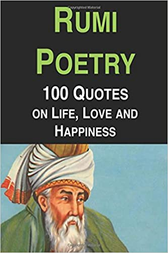 Rumi Poetry 100 Quotes On Life Love And Happiness Jalal Al Din