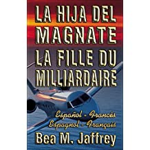"La Hija del Magnate - La Fille du Milliardaire - Español / Francés - Espagnol / Français: Bilingue ""Côte à Côte"" - Edición Bilingüe ""Lado a Lado"" - Bilingual ... - ""SIDE by SIDE"" Edition  (French Edition)"