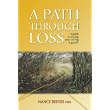 By Nancy Reeves - A Path through Loss: a Guide to Writing Your Healing and Growth