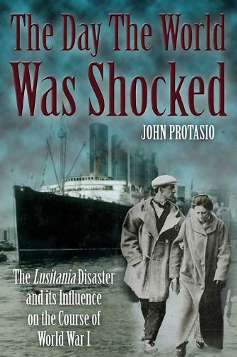 Download for free The Day the World was Shocked: The Lusitania Disaster and Its Influence on the Course of World War I