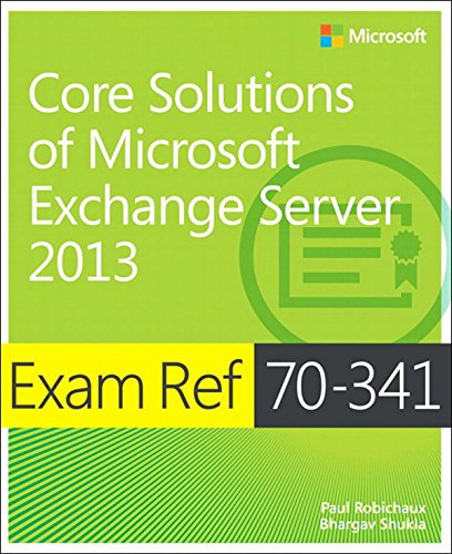 Download Exam Ref 70-341 Core Solutions of Microsoft Exchange Server 2013 (MCSE) Pdf