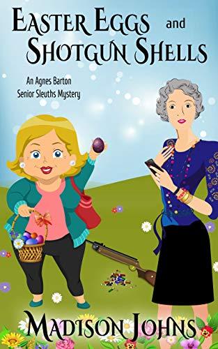 Easter Eggs and Shotgun Shells (An Agnes Barton Senior Sleuths Mystery Book - Barton Shell