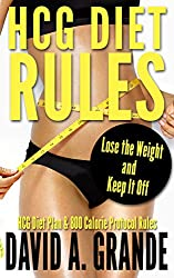 HCG Diet Rules: Lose the Weight and Keep It Off: HCG Diet Plan & The 800 Calorie Protocol Rules for Effective Weight Loss