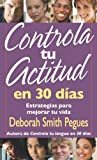 Controla Tu Actitud en 30 Dias, Deborah Pegues, 0825415942