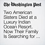 Two American Sisters Died at a Luxury Indian Ocean Resort. Now Their Family Is Searching for Answers | Sarah Larimer,Lindsey Bever