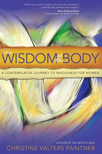 The Wisdom of the Body: A Contemplative Journey to Wholeness for Women