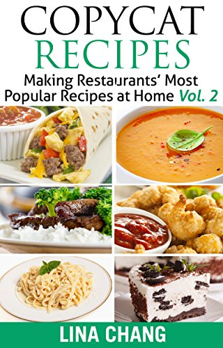 Copycat Recipes - Vol. 2: Making Restaurants' Most Popular Recipes at Home (Copycat Cookbook) by [Chang, Lina]