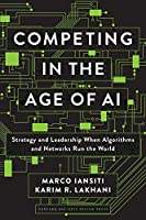 Competing in the Age of AI: Strategy and Leadership When Algorithms and Networks Run the World