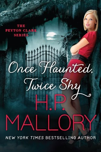 Once Haunted, Twice Shy (The Peyton Clark Series Book (Hp Mallory Kindle Books)