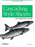 Cascading Style Sheets: The Definitive Guide, Eric A. Meyer, 1565926226