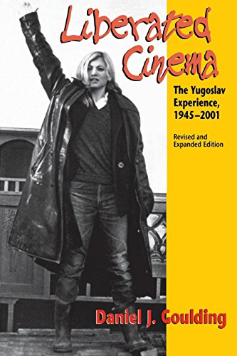 Liberated Cinema, Revised and Expanded Edition: The Yugoslav Experience, 1945-2001