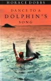 Dance to a Dolphin's Song, Horace Dobbs, 0224030760