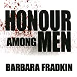 Honour Among Men | Barbara Fradkin