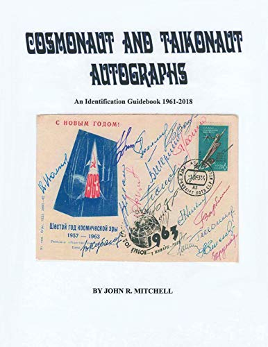 Cosmonaut and Taikonaut Autographs: An Identification Guidebook 1961-2018 by John R. Mitchell