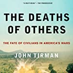 The Deaths of Others: The Fate of Civilians in America's Wars | John Tirman