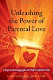 Unleashing the Power of Parental Love, Gary M. Unruh, 0982420447