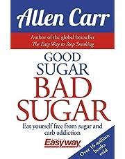 Good Sugar Bad Sugar: Eat yourself free from sugar and carb addiction