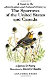 A Guide to the Identification and Natural History of the Sparrows of the United States and Canada (Natural World)