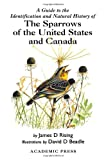 A Guide to the Identification and Natural History of the Sparrows of the United States and Canada, James D. Rising, 0125889712