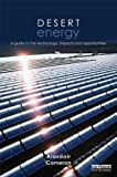Desert Energy : A Guide to the Technology, Impacts and Opportunities, Cameron, Alasdair, 1849711844