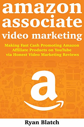 Amazon Associates Video Marketing: Making Fast Cash Promoting Amazon Affiliate Products  on YouTube via Honest Video Marketing Reviews