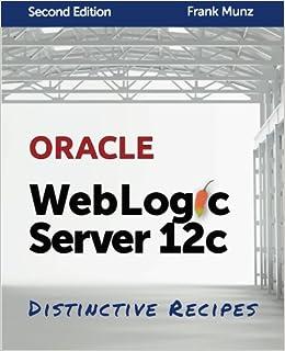 Oracle WebLogic Server 12c: Distinctive Recipes: Architecture
