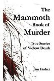 The Mammoth Book of Murder: True Stories of Violent Death