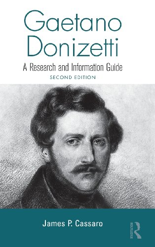 Gaetano Donizetti: A Research and Information Guide (Routledge Music Bibliographies) by James P Cassaro