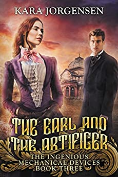 The Earl and the Artificer (The Ingenious Mechanical Devices Book 3) by [Jorgensen, Kara]