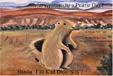 Who Wants to Be a Prairie Dog?, Ann Nolan Clark, 0964418908