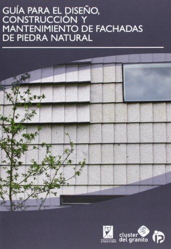 Descargar Libro Guía Para El Diseño, Construcción Y Mantenimiento De Fachadas De Piedra Natural De Fundación Centro Tecnolóxico Do Granito Desconocido