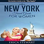 New York: The Complete Insider's Guide for Women Traveling to New York | Erica Stewart