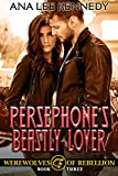 Persephone's Beastly Lover: Book Three in the Werewolves of Rebellion Series