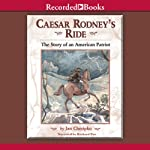 Caesar Rodney's Ride: Eighty Miles for Freedom | Jan Cheripko