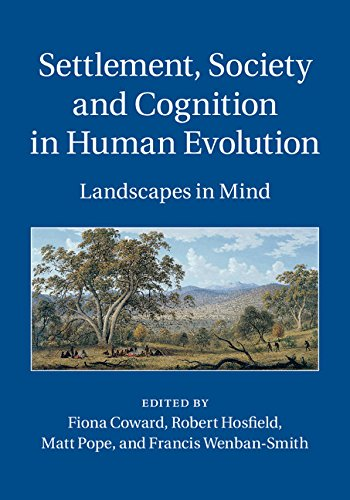 Download Settlement, Society and Cognition in Human Evolution: Landscapes in the Mind Pdf
