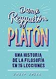 Dame reggaeton, Platón: Una historia de la filosofía en 15 lecciones (Spanish Edition)