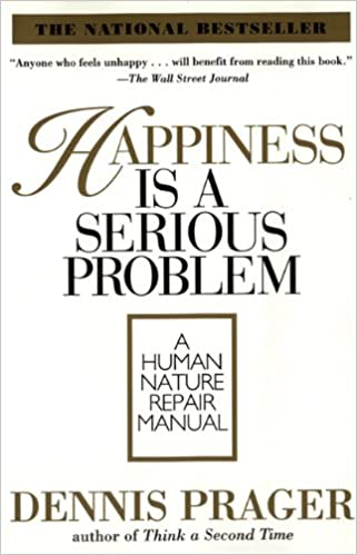 Happiness is a serious problem a human nature repair manual happiness is a serious problem a human nature repair manual dennis prager 9780060987350 amazon books fandeluxe PDF