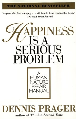 Happiness is a serious problem a human nature repair manual happiness is a serious problem a human nature repair manual by prager dennis fandeluxe PDF