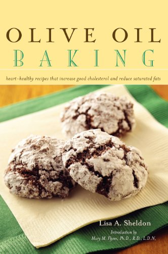Olive Oil Baking: Heart-Healthy Recipes That Increase Good Cholesterol and Reduce Saturated Fats by Lisa A. Sheldon