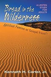 Bread in the Wilderness: Spiritual Famine or Gospel Feast?