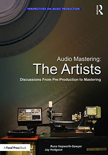 Audio Mastering: The Artists: Discussions from Pre-Production to Mastering (Perspectives on Music Production) by Routledge
