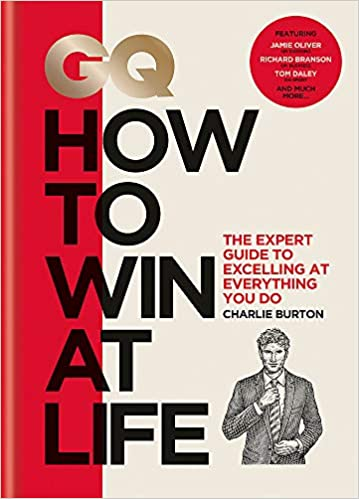 31a99de4291 GQ How to Win at Life  The expert guide to excelling at everything you do   Amazon.co.uk  Charlie Burton  9781784724580  Books