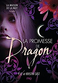 La promesse de Dragon : Maison de la Nuit inédit par Kristin Cast