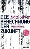 Die Berechnung der Zukunft: Warum die meisten Prognosen falsch sind und manche trotzdem zutreffen - Der New York Times Bestseller by Nate Silver (2013-09-02)