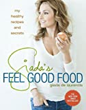 Giada's Feel Good Food: My Healthy Recipes and Secrets offers