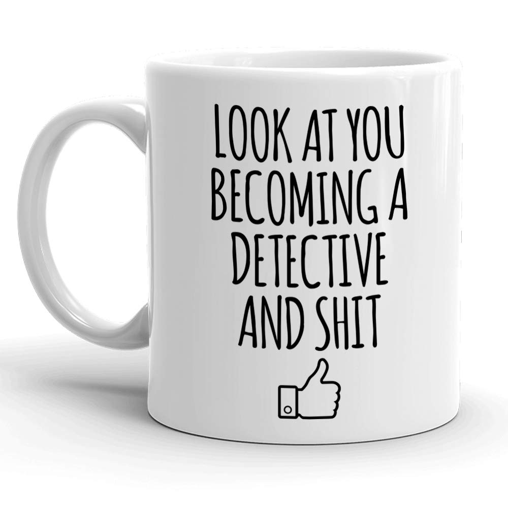 Detector Police Detective Christmas Birthday Gifts Gifts for School Students Graduating from College or University PHD 11oz Coffee Mug Look At You Becoming A Detective And Shit Sarcastic Mugs